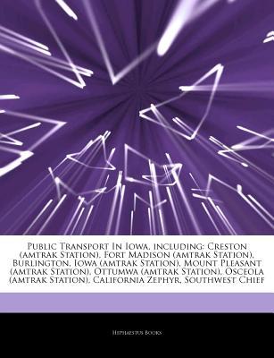 Hephaestus Books Articles on Public Transport in Iowa, Including: Creston (Amtrak Station), Fort Madison (Amtrak Station), Burlington, Iowa (Amtr at Sears.com