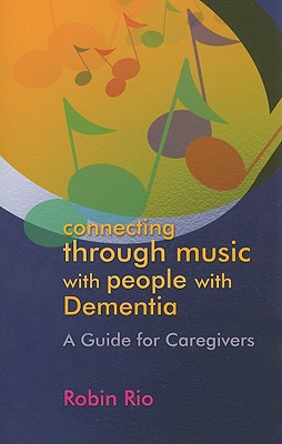 Connecting Through Music with People with Dementia By Rio, Robin
